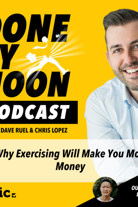 034: Why Exercising Will Make You More Money with Dan Go